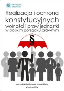 Realizacja i ochrona konstytucyjnych wolności i praw jednostki w polskim porządku prawnym. Słowo wstepne