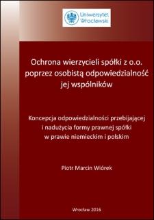Ochrona wierzycieli spółki z o.o. poprzez osobistą odpowiedzialność jej wspólników. Koncepcja odpowiedzialności przebijającej i nadużycia formy prawnej spółki w prawie niemieckim i polskim