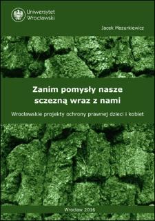 Zanim pomysły nasze sczezną wraz z nami. Wrocławskie projekty ochrony prawnej dzieci i kobiet