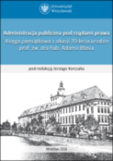 Public administration under the rule of law. A Festschrift in Honor of Full Professor, Ph.D. Adam Błaś on the Occasion of his 70th Birthday : Contents