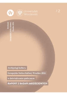 Archipelagos of culture. Social experience of the European Capital of Culture Wrocław 2016. Qualitative research report.