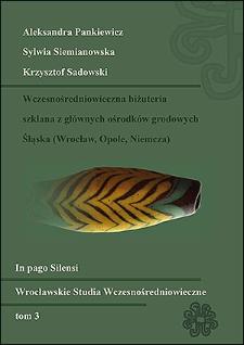 Wczesnośredniowieczna biżuteria szklana z głównych ośrodków grodowych Śląska (Wrocław, Opole, Niemcza)