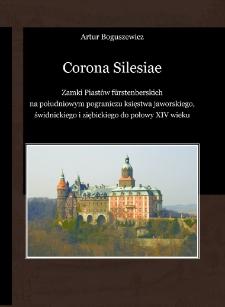 Corona Silesiae : zamki Piastów fürstenberskich na południowym pograniczu księstwa jaworskiego, świdnickiego i ziębickiego do połowy XIV wieku