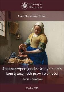 Analiza proporcjonalności ograniczeń konstytucyjnych praw i wolności. Teoria i praktyka