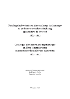 Katalog duchowieństwa diecezjalnego i zakonnego na podstawie wrocławskiej księgi egzaminów do święceń. 1601–1642
