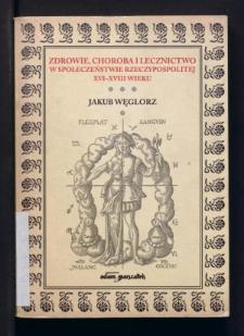 Zdrowie, choroba i lecznictwo w społeczeństwie Rzeczypospolitej XVI-XVIII wieku