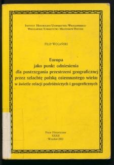 Europa jako punkt odniesienia dla postrzegania przestrzeni geograficznej przez szlachtę polską osiemnastego wieku w świetle relacji podróżniczych i geograficznych