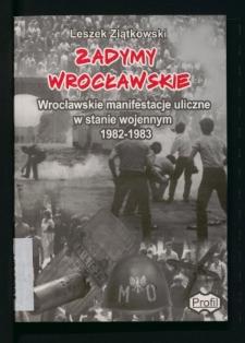 Zadymy wrocławskie. Wrocławskie manifestacje uliczne w stanie wojennym 1982-1983