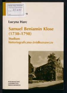 Samuel Beniamin Klose (1730-1798). Studium historiograficzno-źródłoznawcze