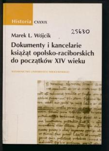 Dokumenty i kancelarie książąt opolsko-raciborskich do początków XIV wieku