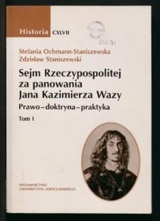 Sejm Rzeczypospolitej za panowania Jana Kazimierza Wazy. Prawo, doktryna, praktyka. T. 1