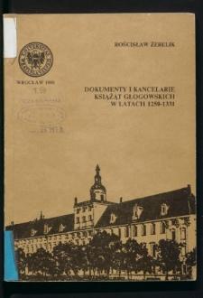 Dokumenty i kancelarie książąt głogowskich w latach 1250-1331