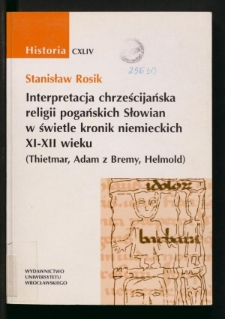 Interpretacja chrześcijańska religii pogańskich Słowian w świetle kronik niemieckich XI-XII wieku. (Thietmar, Adam z Bremy, Helmold)