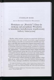 """Wortizlava czy """"Wrotizla""""? Glosa do dyskusji nad początkami Wrocławia w kontekście kształtowania współczesnej kultury historycznej"""