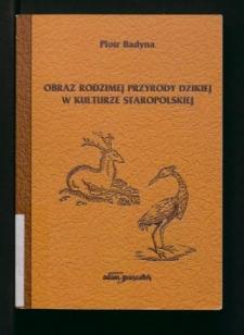 Obraz rodzimej przyrody dzikiej w kulturze staropolskiej. Wybrane zwierzęta łowne w dziełach ks. Krzysztofa Kluka i Jakuba K. Haura