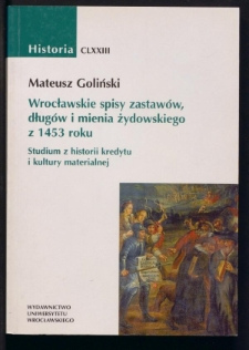 Wrocławskie spisy zastawów, długów i mienia żydowskiego z 1453 roku. Studium z historii kredytu i kultury materialnej