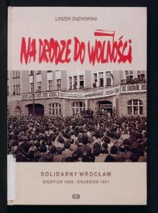 Na drodze do wolności. Solidarny Wrocław sierpień 1980 - grudzień 1981