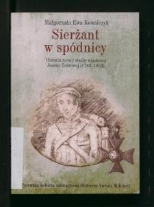 Sierżant w spódnicy. Historia życia i służby wojskowej Joanny Żubrowej (1782-1852)
