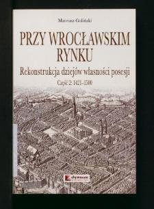 Przy wrocławskim Rynku. Rekonstrukcja dziejów własności posesji. Cz. 2, 1421-1500