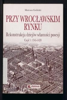 Przy wrocławskim Rynku. Rekonstrukcja dziejów własności posesji. Cz. 1, 1345-1420
