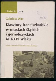 Klasztory franciszkańskie w miastach śląskich i górnołużyckich XIII-XVI wieku