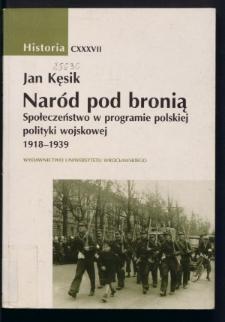 Naród pod bronią. Społeczeństwo w programie polskiej polityki wojskowej 1918-1939