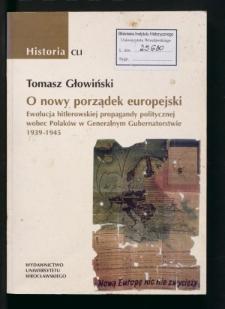 O nowy porządek europejski. Ewolucja hitlerowskiej propagandy politycznej wobec Polaków w Generalnym Gubernatorstwie 1939-1945