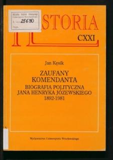 Zaufany komendanta. Biografia polityczna Jana Henryka Józewskiego 1892-1981