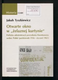 """Otwarte okno w """"żelaznej kurtynie"""". Polityka administracji prezydenta Eisenhowera wobec Polski (październik 1956-styczeń 1961)"""