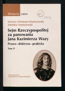 Sejm Rzeczypospolitej za panowania Jana Kazimierza Wazy. Prawo, doktryna, praktyka. T. 2