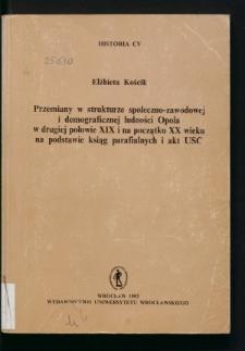 Przemiany w strukturze społeczno-zawodowej i demograficznej ludności Opola w drugiej połowie XIX i na początku XX wieku na podstawie ksiag parafialnych i akt USC