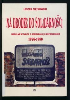 Na drodze do Solidarności. Wrocław w walce o demokrację i niepodległość 1976-1980