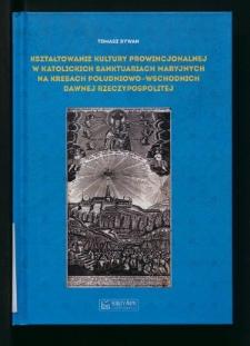 Kształtowanie kultury prowincjonalnej w katolickich sanktuariach maryjnych na kresach południowo-wschodnich dawnej Rzeczypospolitej