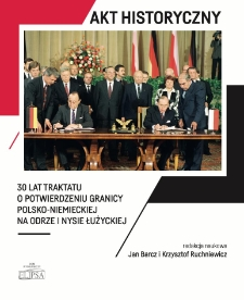 Akt historyczny : 30 lat Traktatu o potwierdzeniu granicy polsko-niemieckiej na Odrze i Nysie Łużyckiej