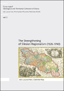 Cuius regio? Ideological and Territorial Cohesion of the Historical Region of Silesia (c. 1000-2000) vol. 2. The Strengthening of Silesian Regionalism (1526–1740)