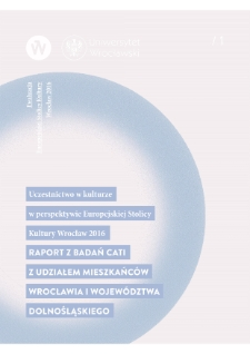 Participation in culture in the perspective of the European Capital of Culture Wrocław 2016 Report based on CATI research with inhabitants of Wrocław and of Lower Silesia voivodship
