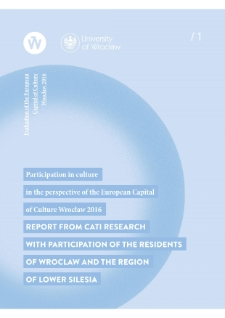 Participation in culture in the perspective of the European Capital of Culture Wrocław 2016. Report from CATI research with participation of the residents of Wrocław and the region of Lower Silesia