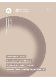 Archipelagos of Culture. The European Capital of Culture Wrocław 2016 as Social Experience. Report from Qualitative Research