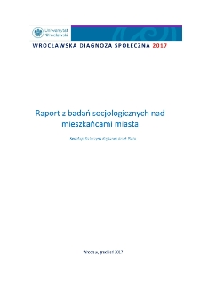 Social Diagnosis of Wroclaw 2017. Report on social research with participation of the inhabitants of the city