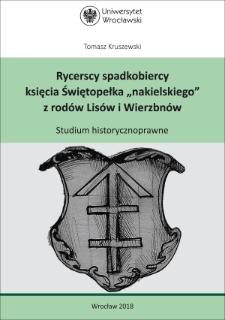 """Rycerscy spadkobiercy księcia Świętopełka """"nakielskiego"""" z rodów Lisów i Wierzbnów. Studium historycznoprawne"""